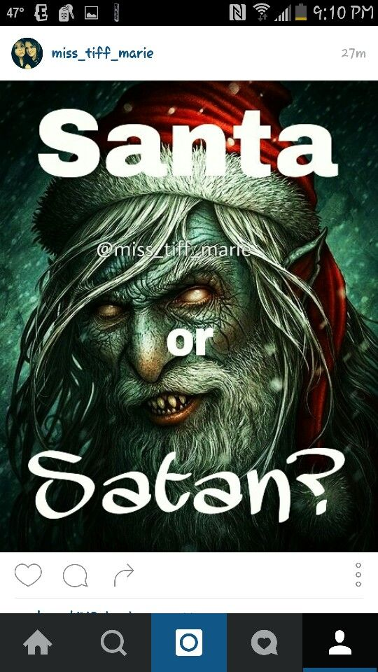 Santa and Christmas ate evil and not biblical at all! Do your research on holiday truth ...