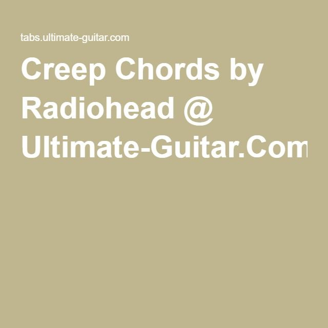 Creep Chords By Radiohead @ Ultimate-Guitar.Com