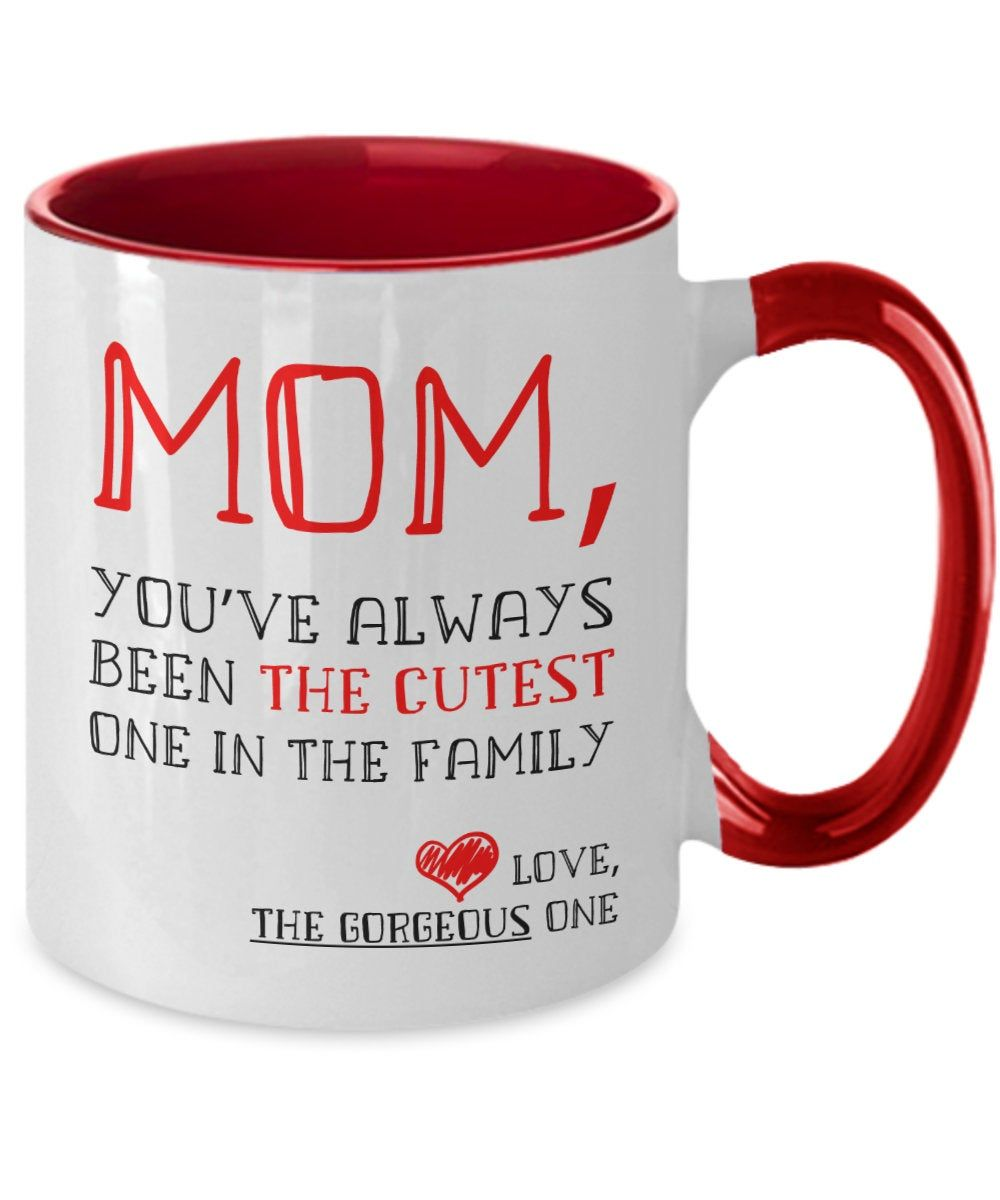 Funny Mom Mugmom You Ve Always Been The Cutestone In The Etsy In 2020 Funny Coffee Cups Mom Mug Funny Mom Gifts