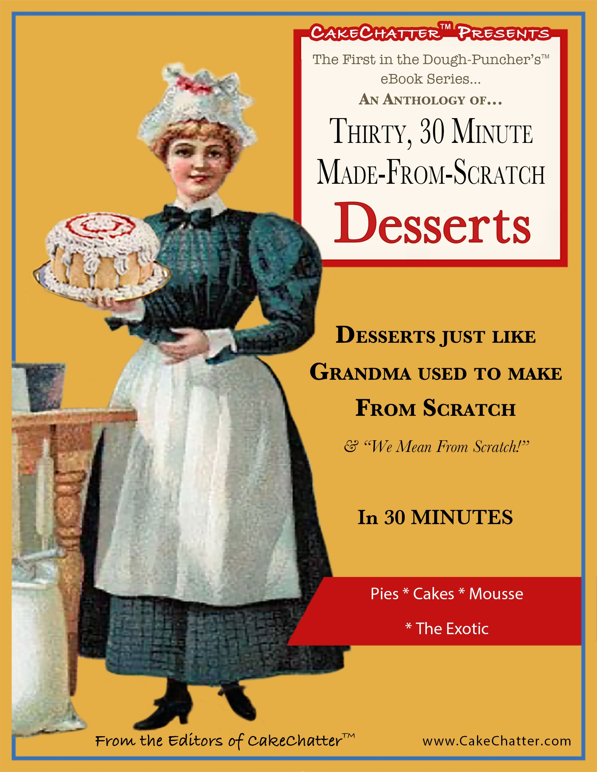 "An Anthology of Thirty, 30 Minute Made-From-Scratch Desserts...: Desserts just like Grandma used to make From Scratch & ""We Mean From Scratch!"" In 30 Minutes (The Dough-Puncher's eBook Series 1)"