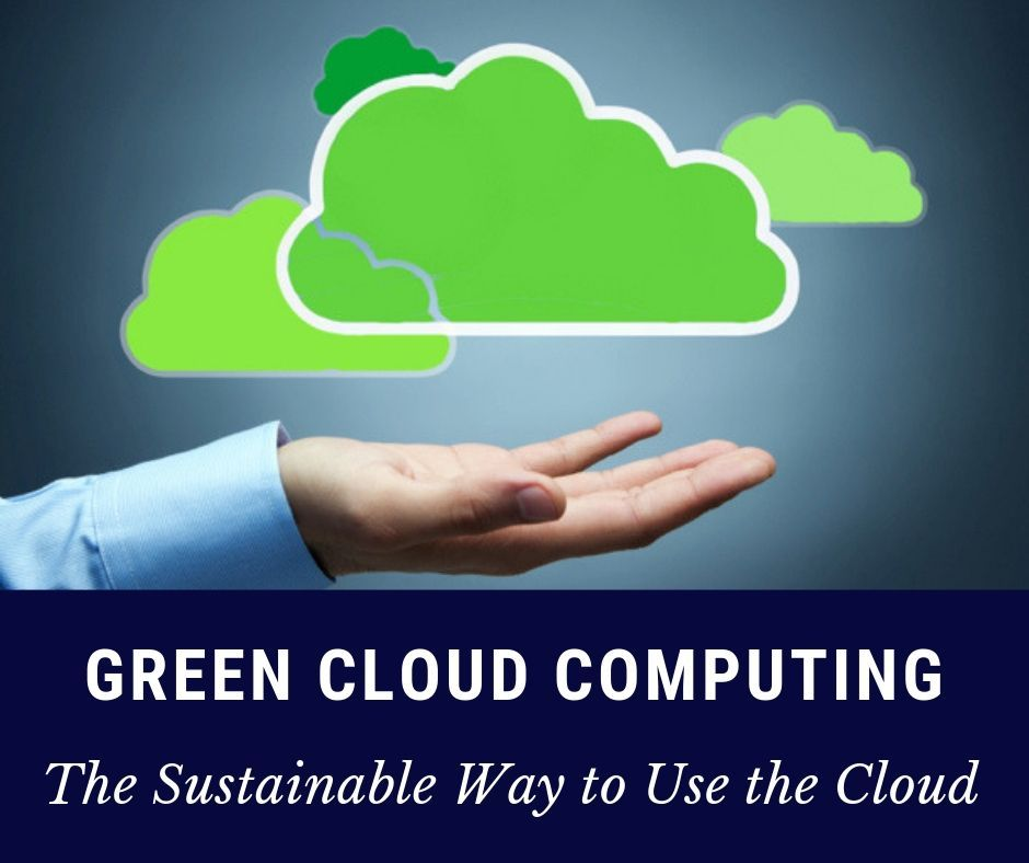 Green Cloud Computing The Sustainable Way To Use The Cloud Cloud Computing Cloud Infrastructure Data Analytics