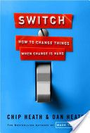 Switch: How to Change Things When Change Is Hard. By Chip Heath, Dan Heat