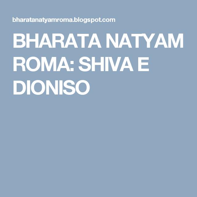 BHARATA NATYAM ROMA: SHIVA E DIONISO