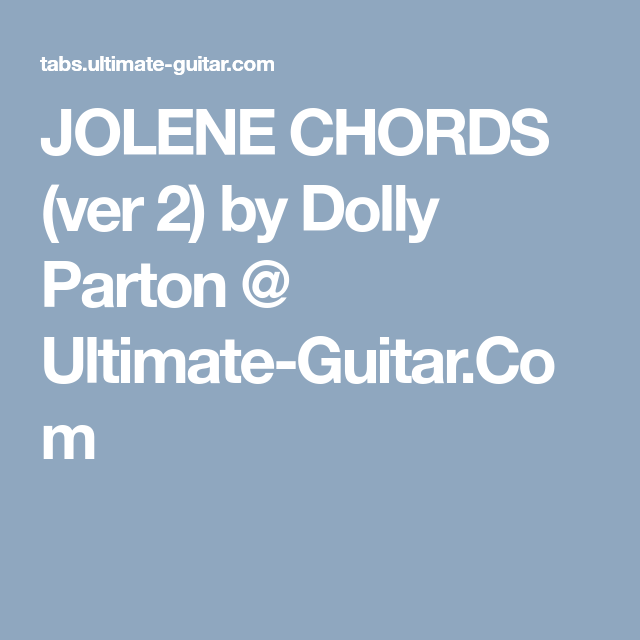 Jolene Chords Ver 2 By Dolly Parton Ultimate Guitar Songs