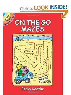 On the Go Mazes (Dover Little Activity Books) by Becky Radtke. $1.35. Publisher: Dover Publications (April 27, 2005). Publication: April 27, 2005. Reading level: Ages 4 and up. Series - Dover Little Activity Books