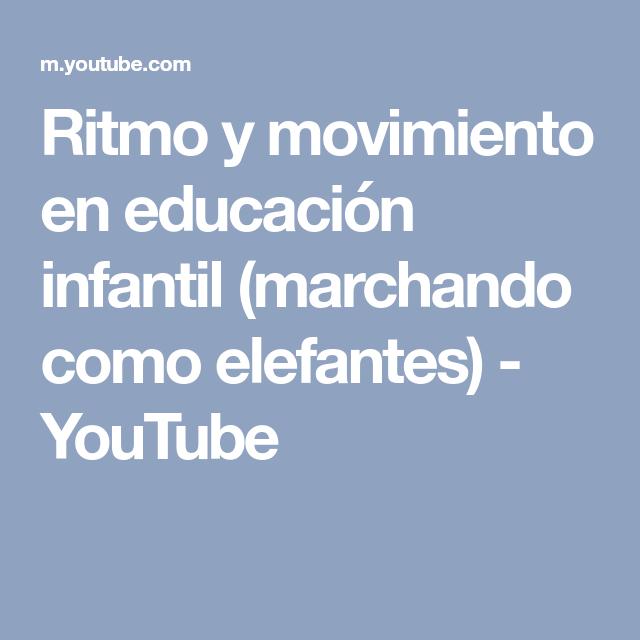 Ritmo y movimiento en educación infantil (marchando como elefantes) - YouTube