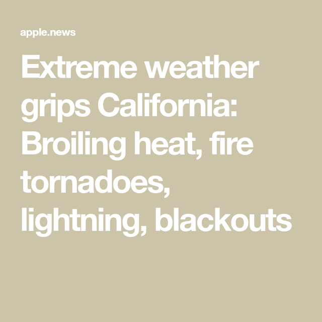 Extreme Weather Grips California Broiling Heat Fire Tornadoes Lightning Blackouts Los Angeles Times In 2020 Extreme Weather Fire Tornado Tornadoes