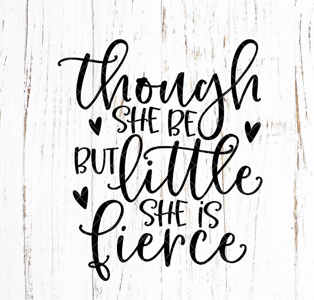 Though She Be But Little She is Fierce svg file, Girl's