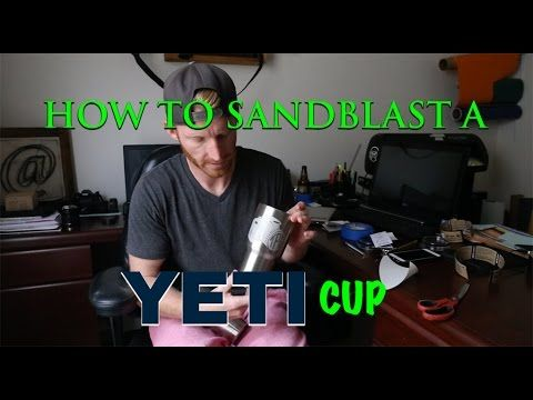 How To Sand Blast A Yeti Cup - YouTube DIY and crafts Yeti cup