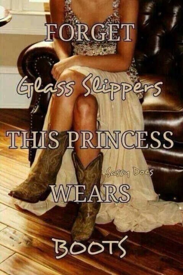 I wear boots not not glass slippers