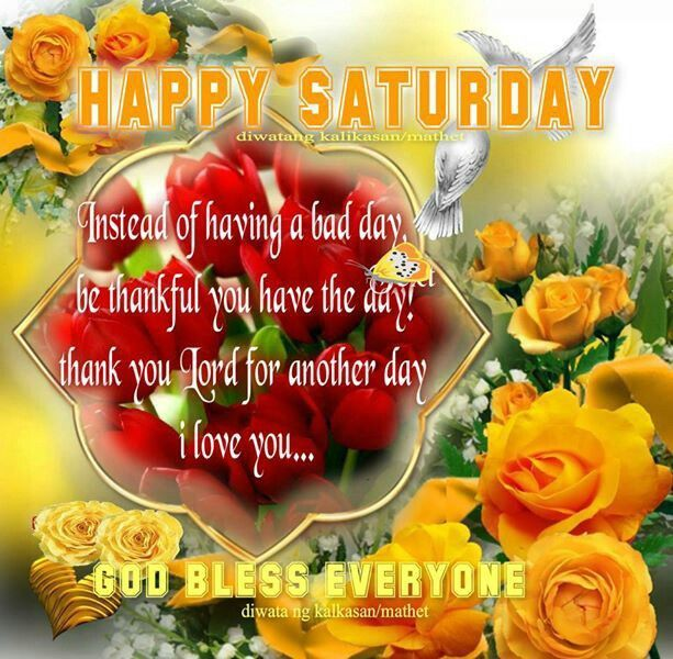 Happy Saturday God Bless Everyone Good Morning Saturday Saturday