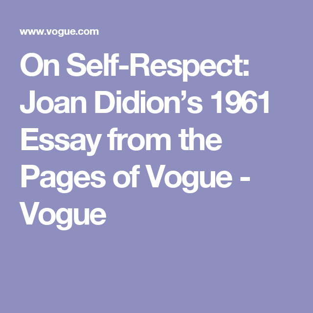 Joan didion self respect essay