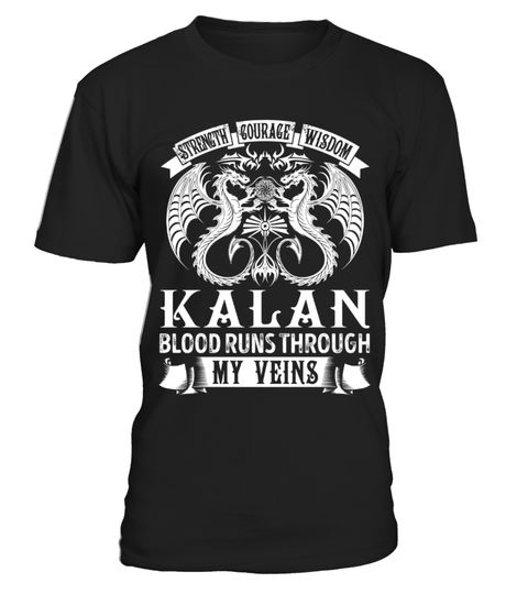 """# KALAN - My Veins Name Shirts .    Strength Courage Wisdom KALAN Blood Runs Through My Veins Name ShirtsSpecial Offer, not available anywhere else!Available in a variety of styles and colorsBuy yours now before it is too late! Secured payment via Visa / Mastercard / Amex / PayPal / iDeal How to place an order  Choose the model from the drop-down menu Click on """"Buy it now"""" Choose the size and the quantity Add your delivery address and bank details And that's it!"""