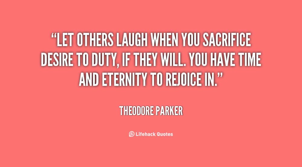 Quotes About Sacrifice Guess What Happens When You Sacrifice Duty For Desire Priority .