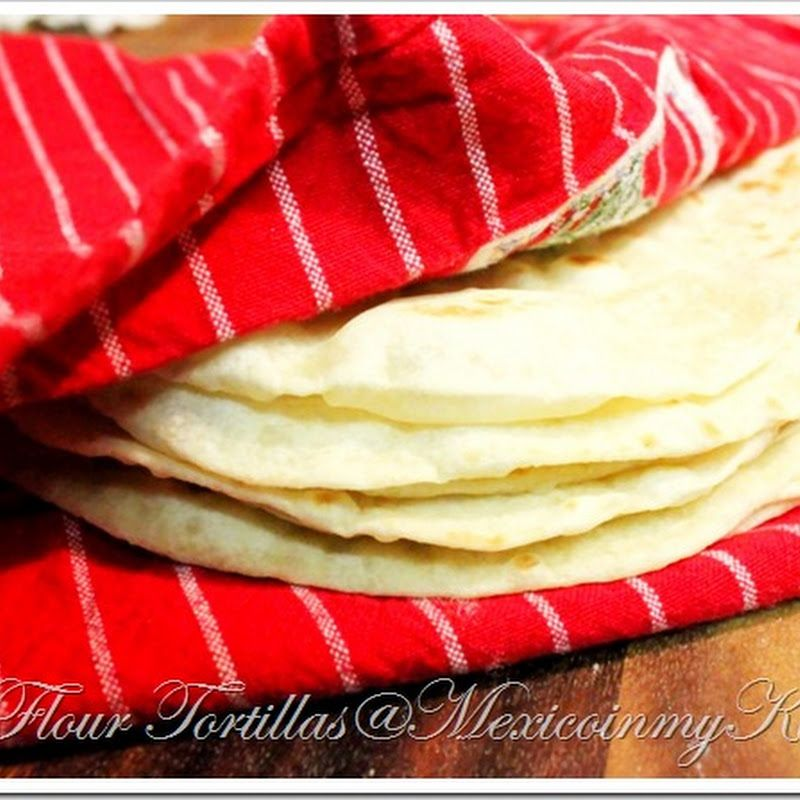 Mexico in my Kitchen: How To Make Flour Tortillas Recipe