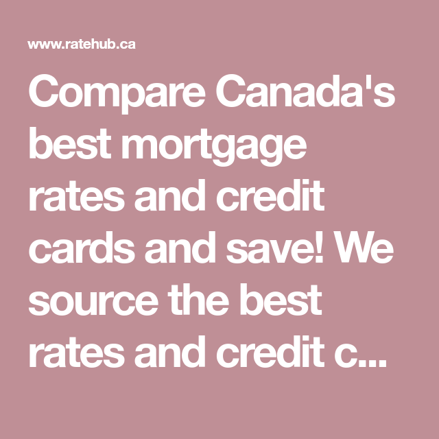 Compare Canada S Best Mortgage Rates And Credit Cards And Save We Source The Best Rates And Credit Cards So You Can Mortgage Mortgage Rates Best Credit Cards