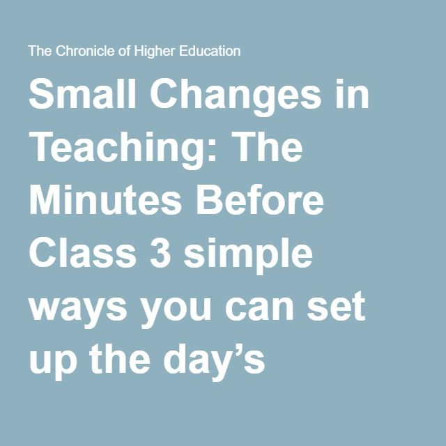 Small Changes in Teaching: The Minutes Before Class 3 simple ways you can set up the day's learning before the metaphorical bell rings