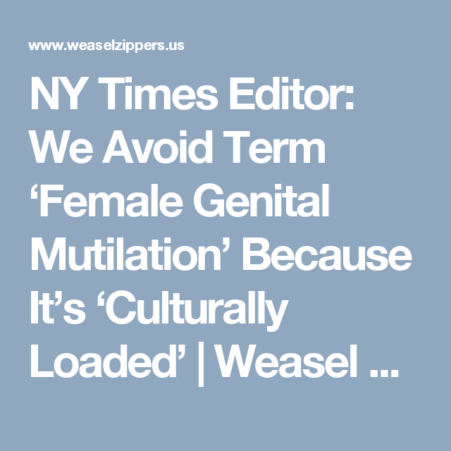 NY Times Editor: We Avoid Term 'Female Genital Mutilation' Because It's 'Culturally Loaded' | Weasel Zippers