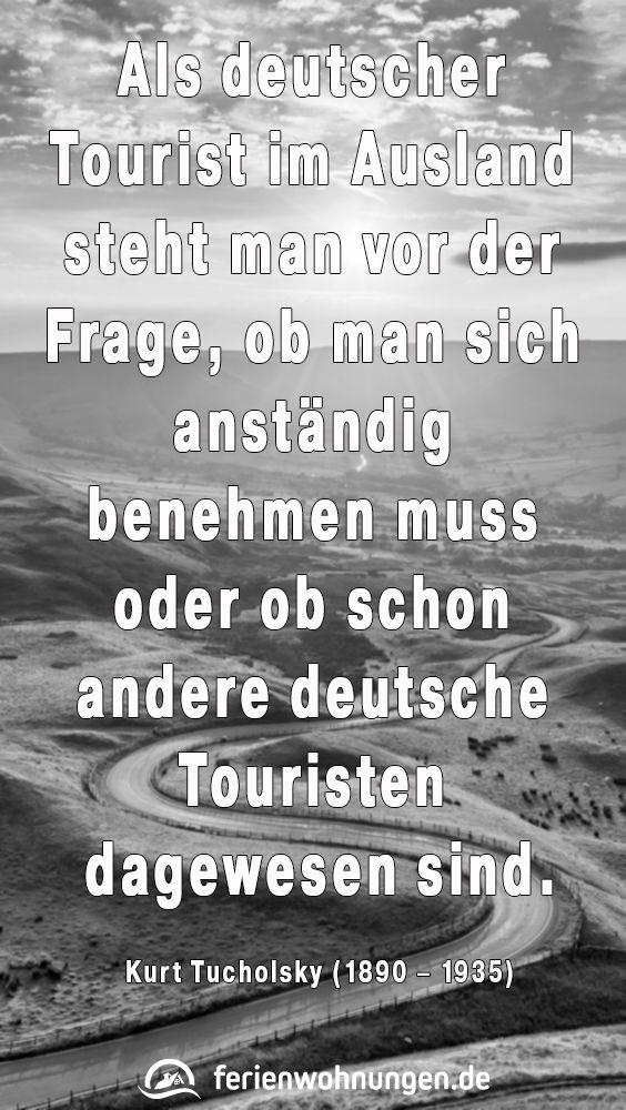 Als Deutscher Tourist Im Ausland Steht Man Vor Der Frage Ob Man Sich Anstandig Benehmen Muss Oder Ob Schon Andere Deutsche Tou Zitate Reisen Ferien Weisheiten