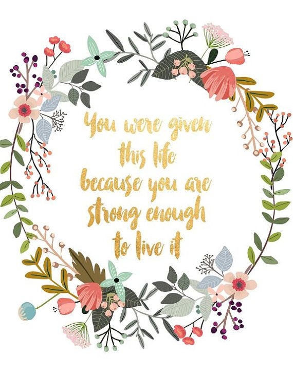 You Were Given This Life Printable Art Floral Etsy Typography Quotes Have Courage And Be Kind Inspirational Prints