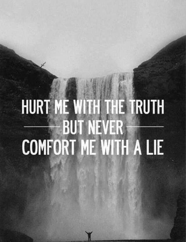 Hurt Me With The Truth But Never Comfort Me With A Lie Words