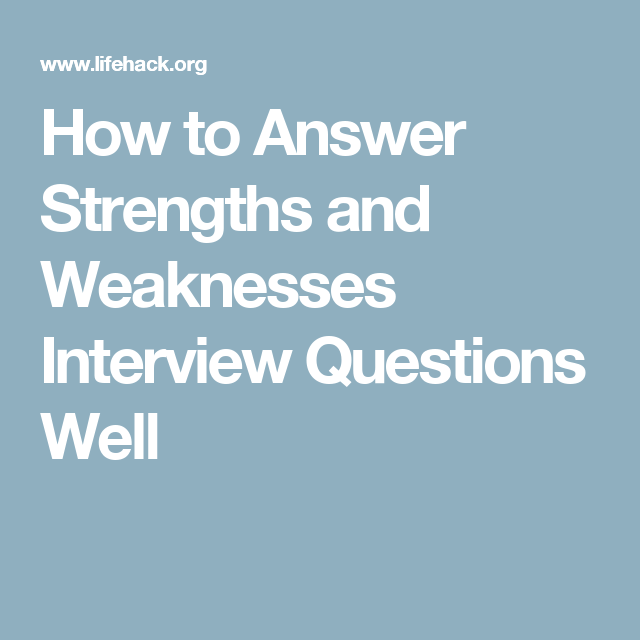 how to answer strengths and weaknesses interview questions well