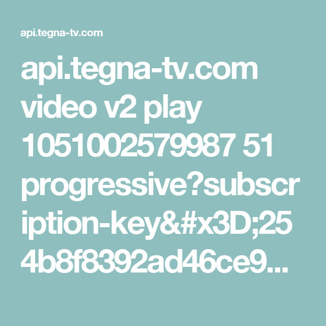 api.tegna-tv.com video v2 play 1051002579987 51 progressive?subscription-key=254b8f8392ad46ce935af115b13023bd