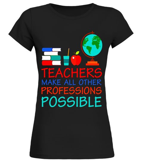 Back To School Teachers make all other professions possible
