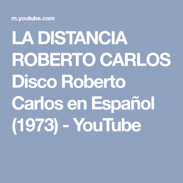 La Distancia Roberto Carlos Disco Roberto Carlos En Español 1973 Youtube Roberto Carlos Youtube Español