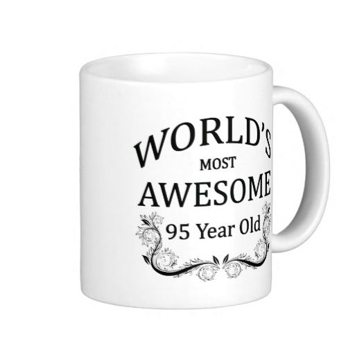 World's Most Awesome 95 Year Old Birthday Coffee Mugs