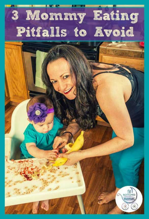 The 3 mommy eating pitfalls you need to avoid.