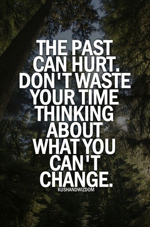 The Past Can Hurt Don T Waste Your Time Thinking About What You Can T Change Inspirational Quotes Motivation Wisdom Quotes Words