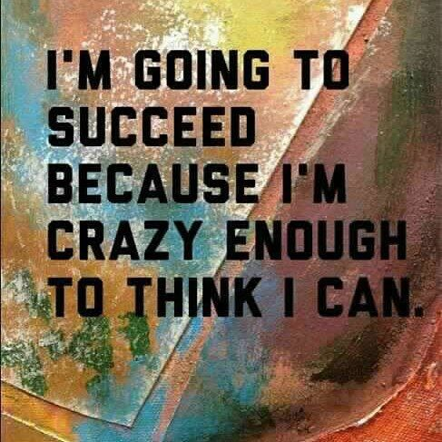 I'm going to succeed because I'm crazy enough to think I can. More #inspiration at www.inspirecast.ca #entrepreneur