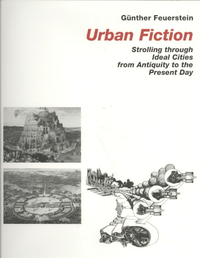 Urban Fiction: Strollong Through Ideal Cities from Antiquity to the Present Day