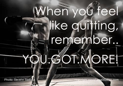 <3 When you feel like quitting, remember... YOU. GOT. MORE!