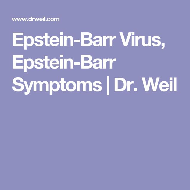 Epstein-Barr Virus, Epstein-Barr Symptoms | Dr  Weil