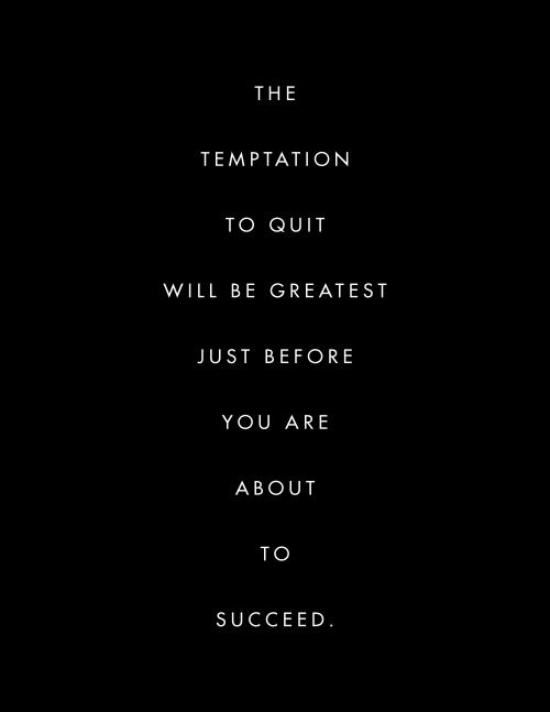 The Temptation To Quit Will Be Greatest Just Quotes Berry