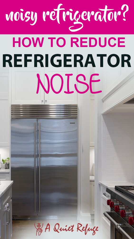 How To Reduce Refrigerator Noise Rattling Buzzing Gurgling A Quiet Refuge Sound Proofing Noise Quiet