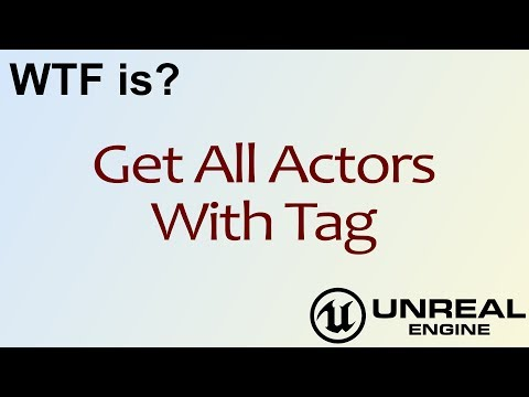 Wtf Is Get All Actors With Tag In Unreal Engine 4 Ue4 Youtube Unreal Engine Wtf Engineering