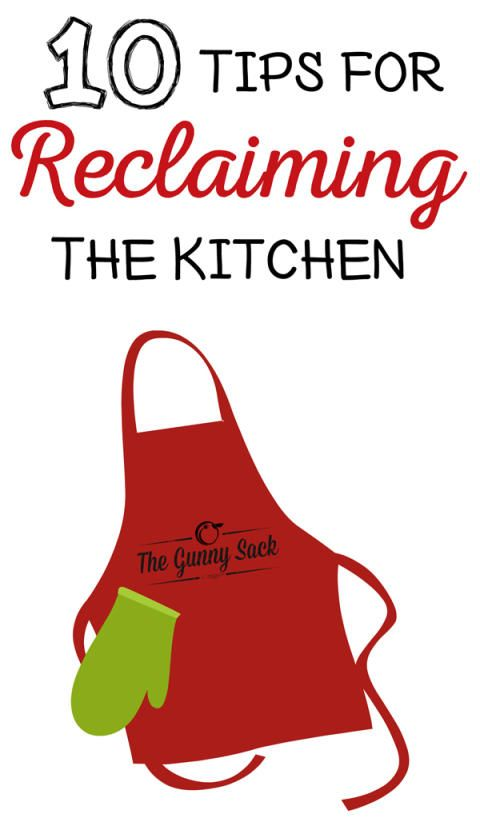 10 Tips For Reclaiming The Kitchen | thegunnysack.com
