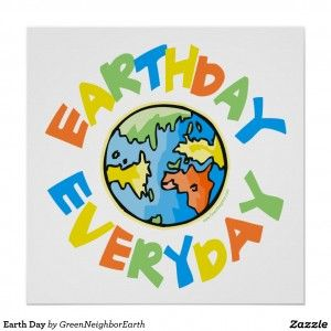 Shop Earth Day Every Poster Created By GreenNeighborEarth