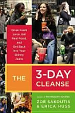 The 3-Day Cleanse: Drink Fresh Juice, Eat Real Food, and Get Back Into Your Skinny Jeans [Book]