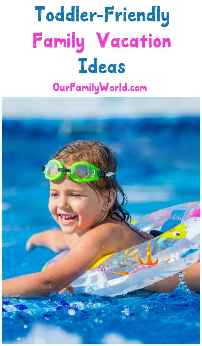 5 family vacation ideas that are toddler friendly | ourfamilyworld