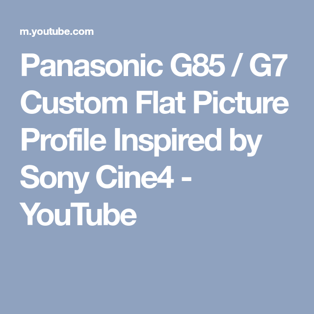 Panasonic G85 / G7 Custom Flat Picture Profile Inspired by Sony