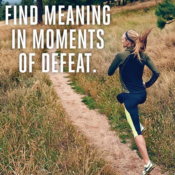 Find meaning in moments of defeat. Keep running. Fitness inspiration.