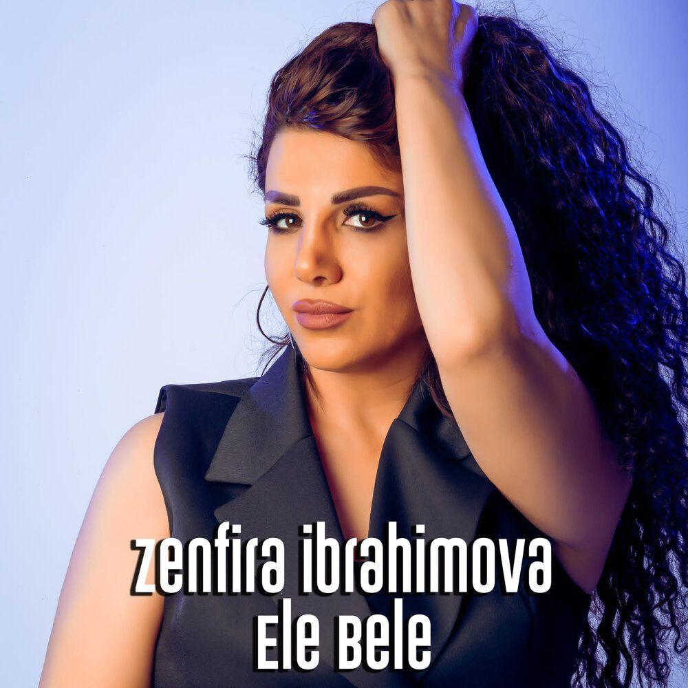 Zenfira Ibrahimova Ele Bele Mp3 Yukle
