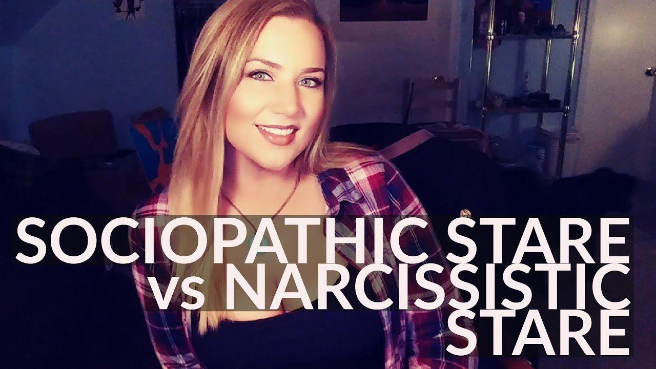 SOCIOPATHIC STARE vs. NARCISSISTIC STARE Narcissists