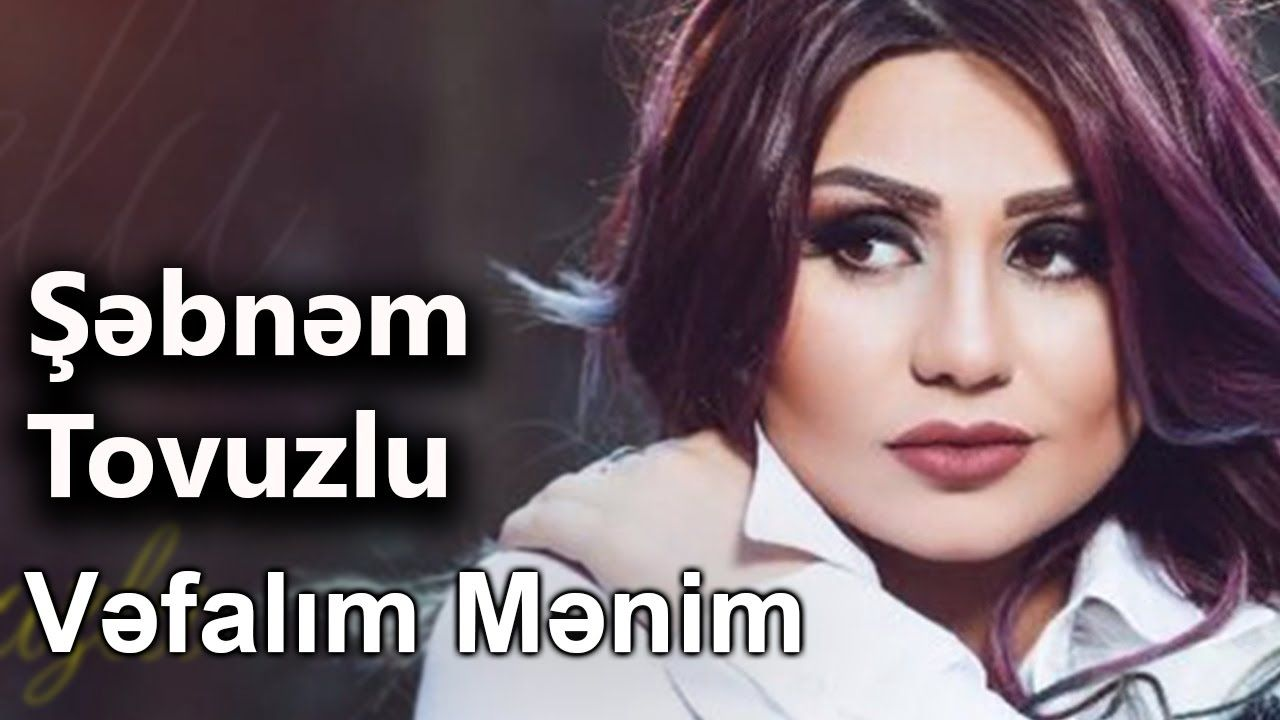 Sebnem Tovuzlu Vefalim Menim Youtube Youtube Audio