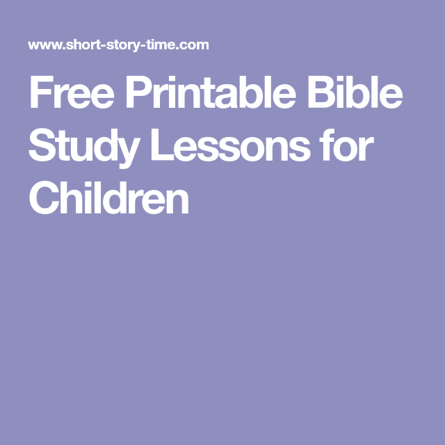 free printable bible study lessons for children bible study lessons short stories for kids
