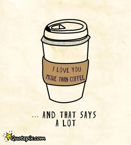 Coffee Love Quotes | Coffee Love Quotes Cool Quotes About Coffee My I Love You Was A